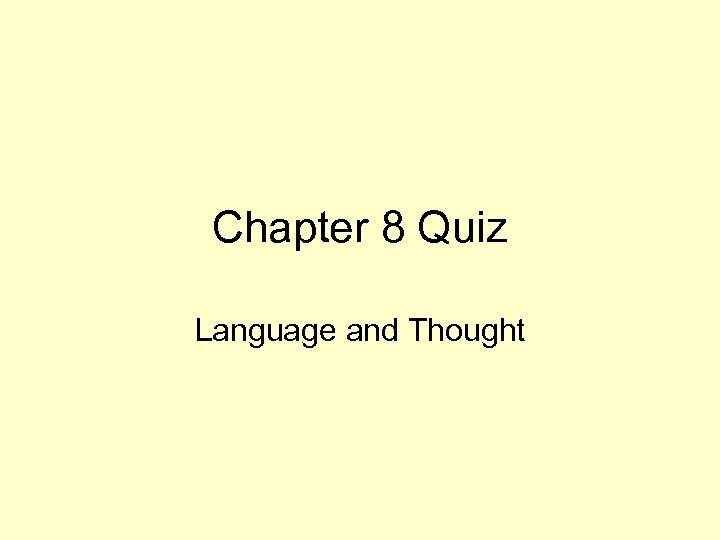 Chapter 8 Quiz Language and Thought