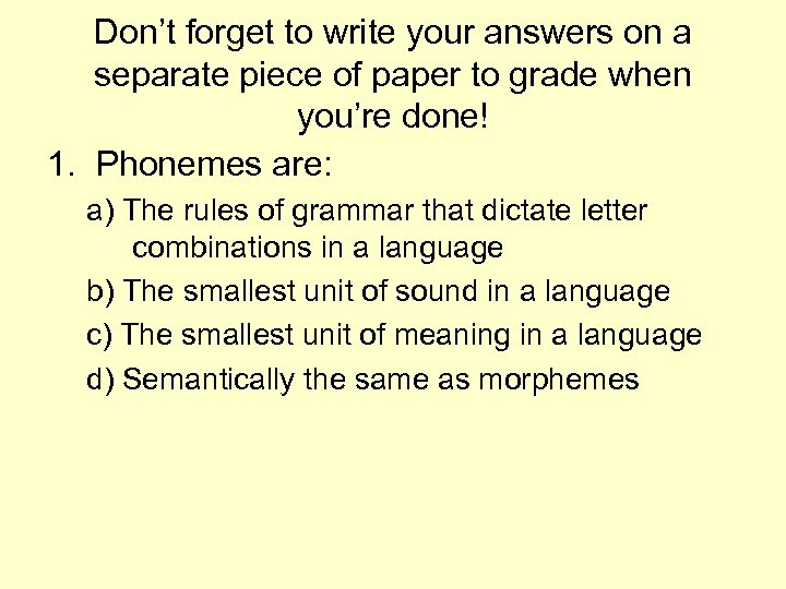 Don't forget to write your answers on a separate piece of paper to grade