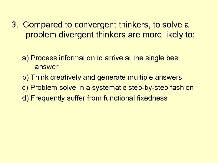 3. Compared to convergent thinkers, to solve a problem divergent thinkers are more likely
