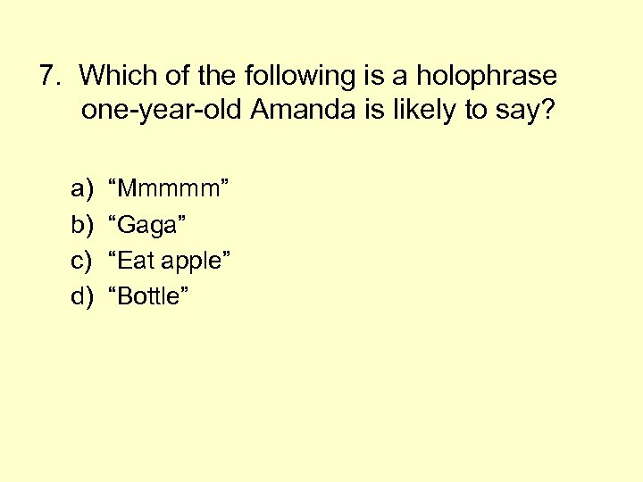 7. Which of the following is a holophrase one-year-old Amanda is likely to say?