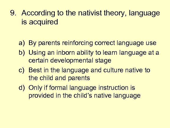 9. According to the nativist theory, language is acquired a) By parents reinforcing correct