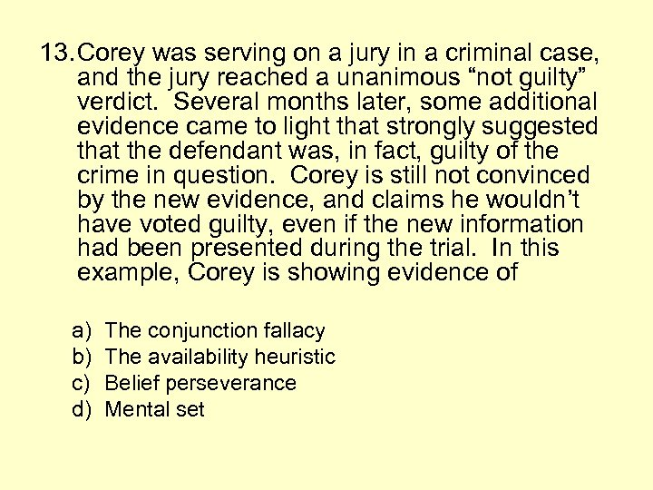 13. Corey was serving on a jury in a criminal case, and the jury