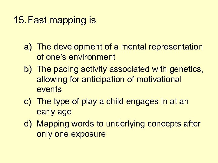 15. Fast mapping is a) The development of a mental representation of one's environment