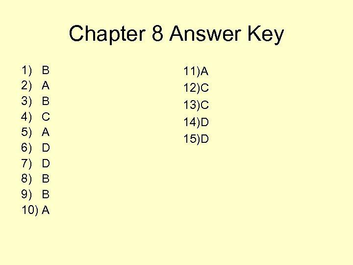 Chapter 8 Answer Key 1) B 2) A 3) B 4) C 5) A