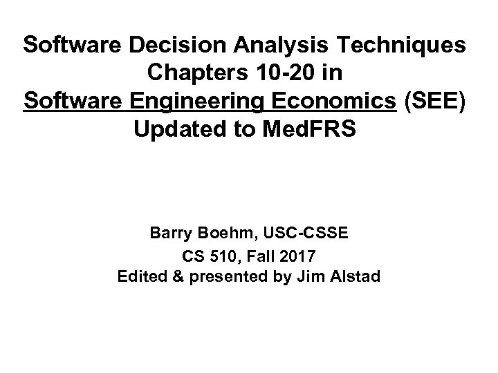 Software Decision Analysis Techniques Chapters 10 -20 in Software Engineering Economics (SEE) Updated to