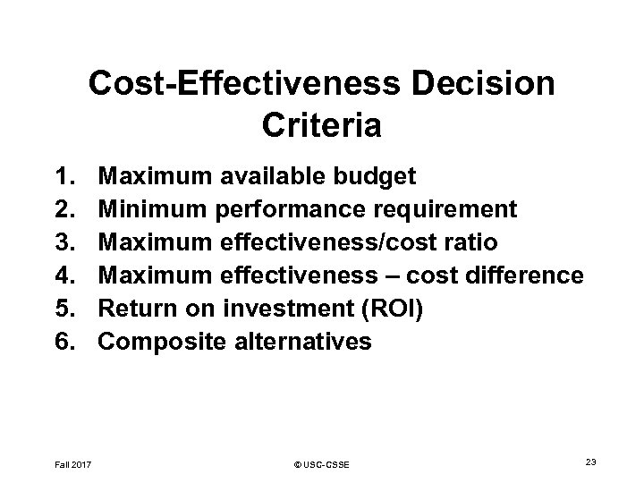 Cost-Effectiveness Decision Criteria 1. 2. 3. 4. 5. 6. Fall 2017 Maximum available budget