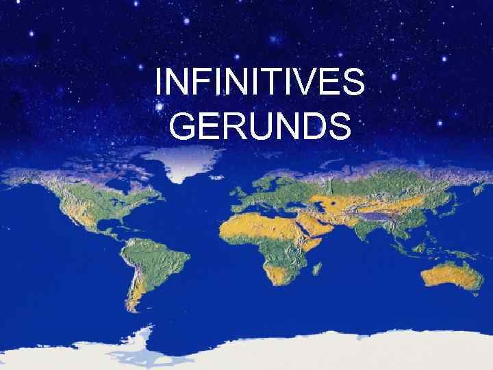INFINITIVES GERUNDS