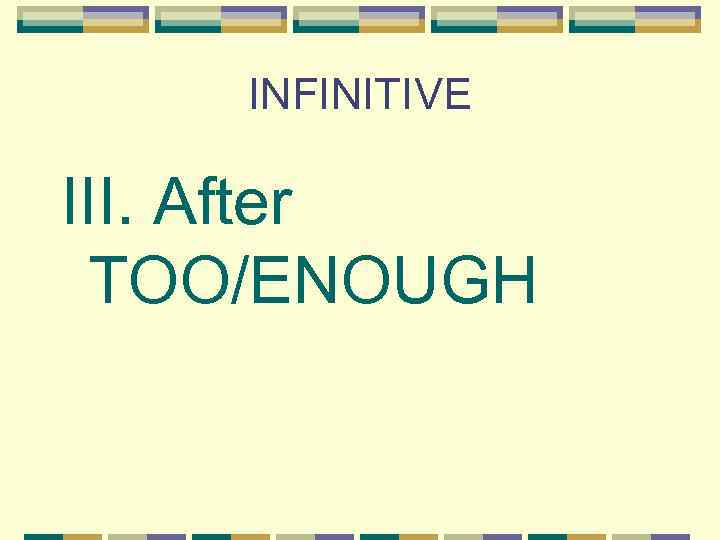 INFINITIVE III. After TOO/ENOUGH
