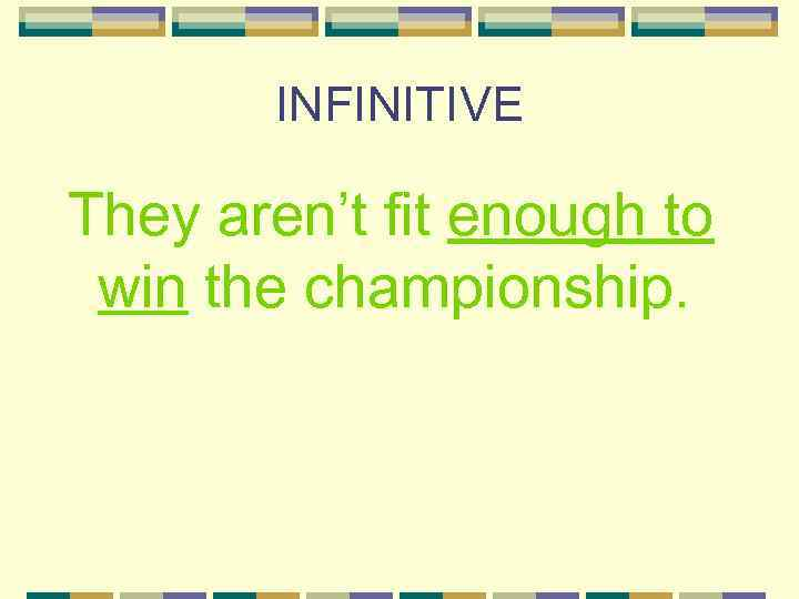 INFINITIVE They aren't fit enough to win the championship.