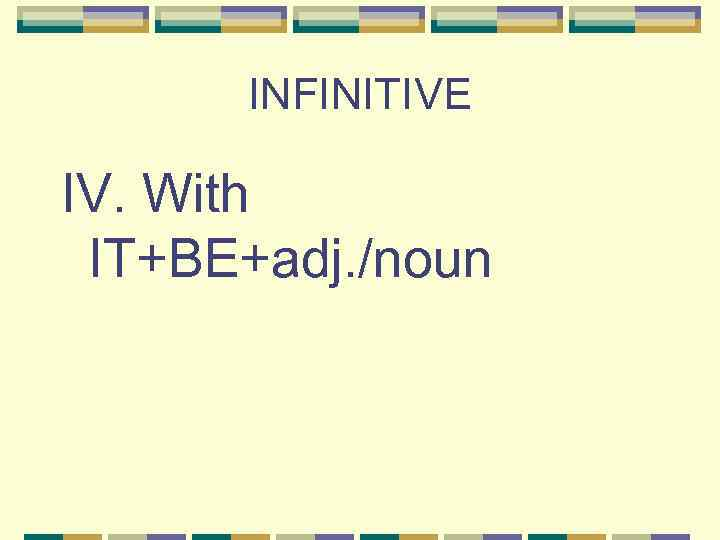 INFINITIVE IV. With IT+BE+adj. /noun