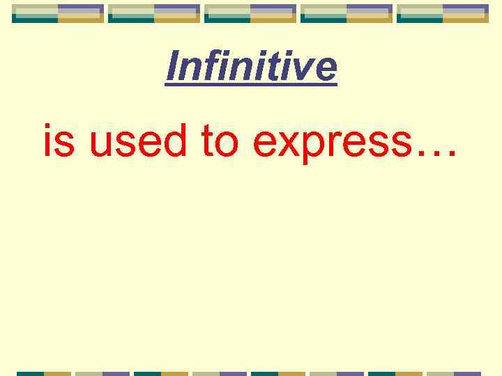 Infinitive is used to express…