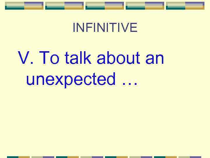 INFINITIVE V. To talk about an unexpected …
