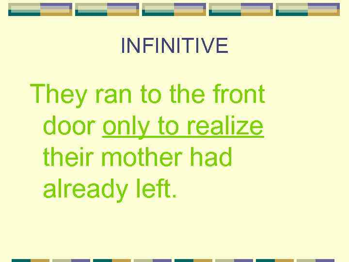 INFINITIVE They ran to the front door only to realize their mother had already