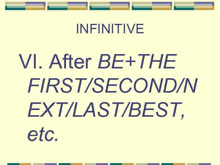 INFINITIVE VI. After BE+THE FIRST/SECOND/N EXT/LAST/BEST, etc.