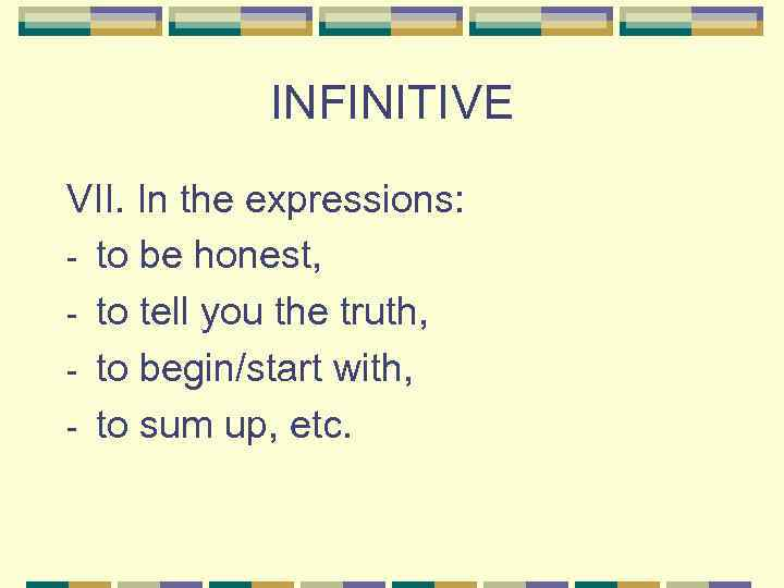 INFINITIVE VII. In the expressions: - to be honest, - to tell you the