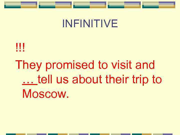 INFINITIVE !!! They promised to visit and … tell us about their trip to