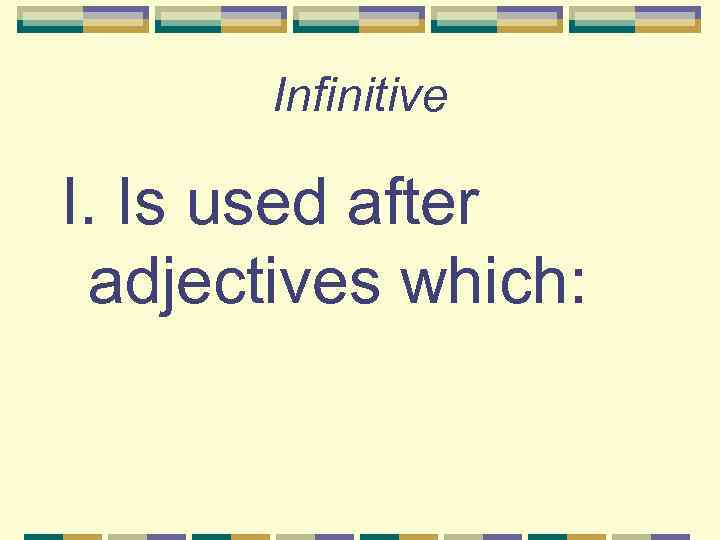 Infinitive I. Is used after adjectives which: