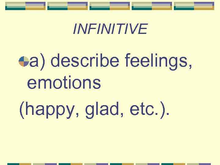 INFINITIVE a) describe feelings, emotions (happy, glad, etc. ).