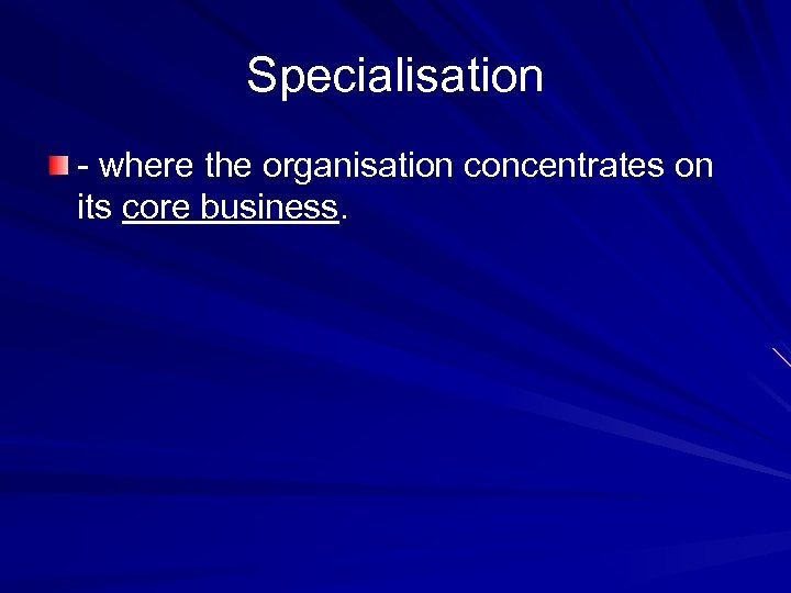 Specialisation - where the organisation concentrates on its core business.