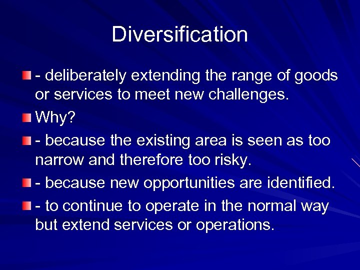Diversification - deliberately extending the range of goods or services to meet new challenges.