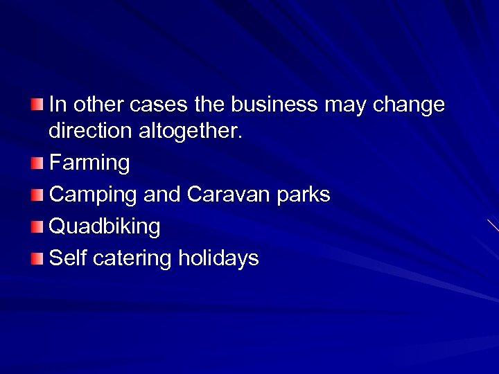 In other cases the business may change direction altogether. Farming Camping and Caravan parks