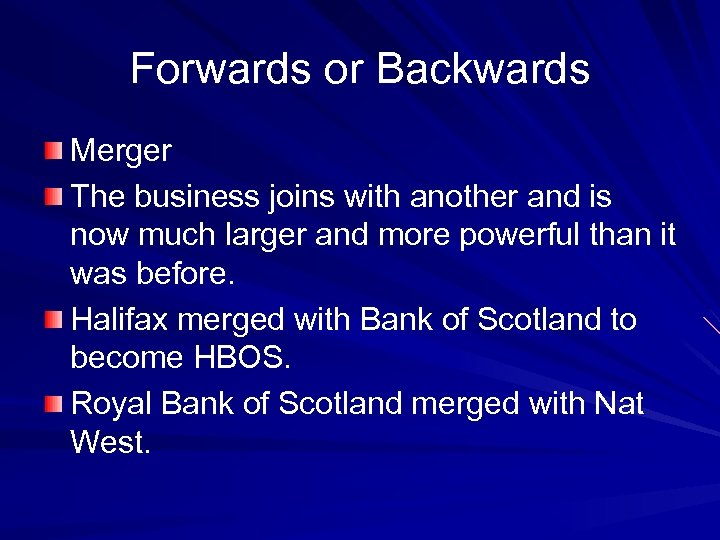 Forwards or Backwards Merger The business joins with another and is now much larger