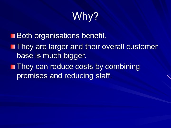 Why? Both organisations benefit. They are larger and their overall customer base is much