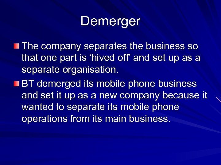Demerger The company separates the business so that one part is 'hived off' and