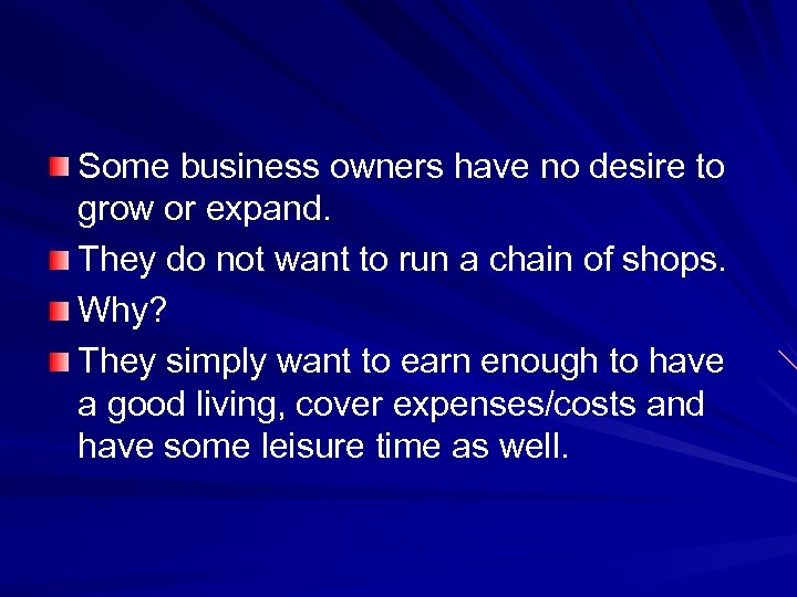 Some business owners have no desire to grow or expand. They do not want