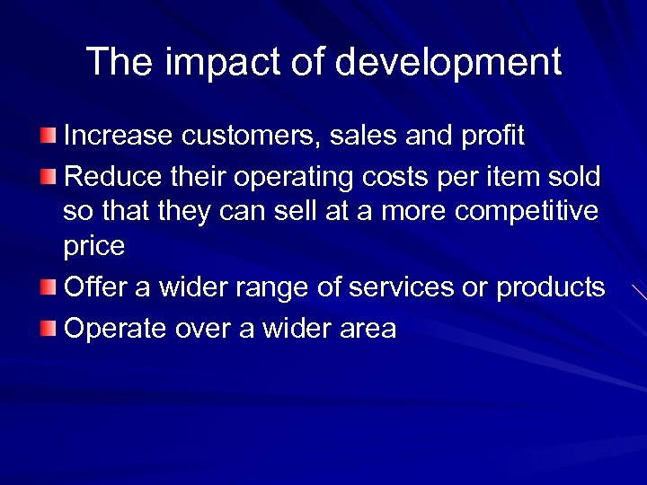 The impact of development Increase customers, sales and profit Reduce their operating costs per