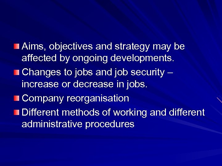 Aims, objectives and strategy may be affected by ongoing developments. Changes to jobs and