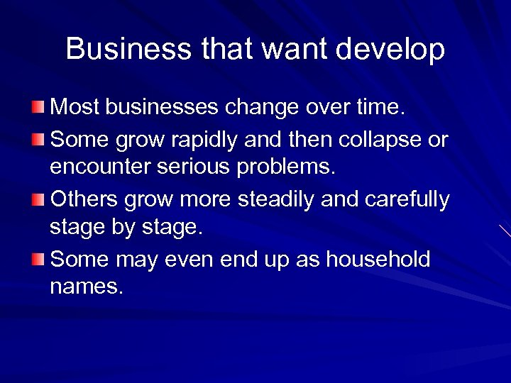 Business that want develop Most businesses change over time. Some grow rapidly and then