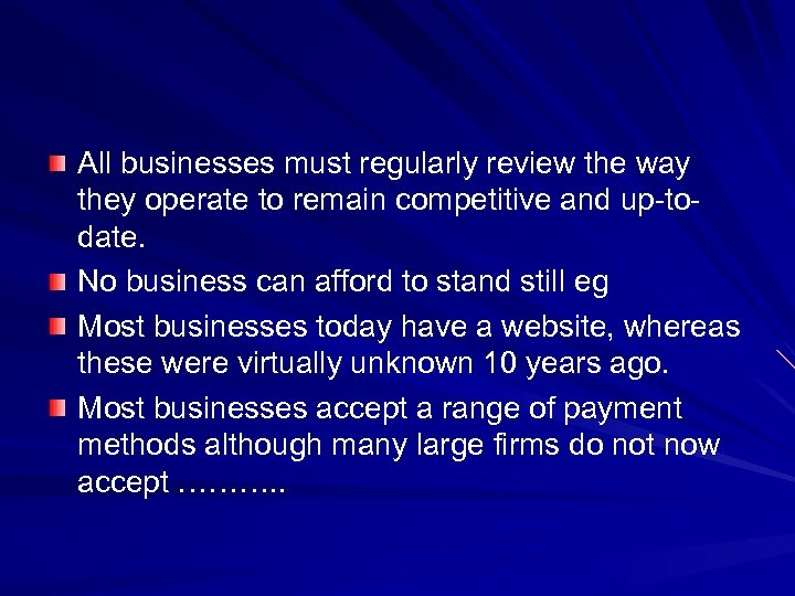 All businesses must regularly review the way they operate to remain competitive and up-todate.