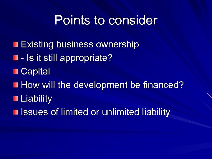 Points to consider Existing business ownership - Is it still appropriate? Capital How will