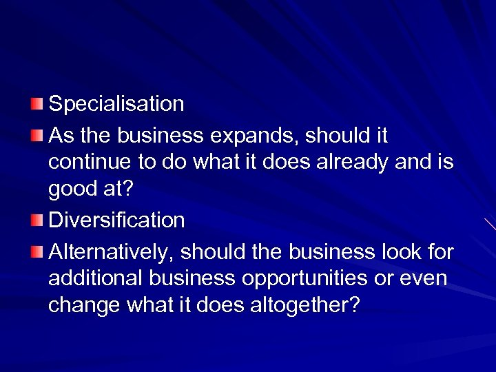 Specialisation As the business expands, should it continue to do what it does already