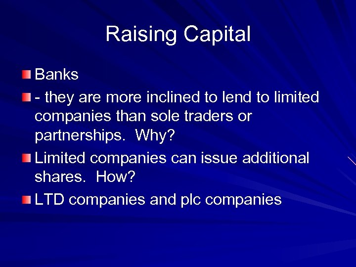 Raising Capital Banks - they are more inclined to lend to limited companies than