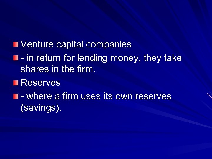 Venture capital companies - in return for lending money, they take shares in the