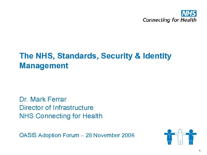 The NHS, Standards, Security & Identity Management Dr. Mark Ferrar Director of Infrastructure NHS