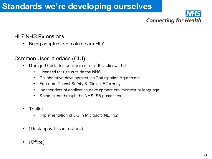 Standards we're developing ourselves HL 7 NHS Extensions • Being adopted into mainstream HL