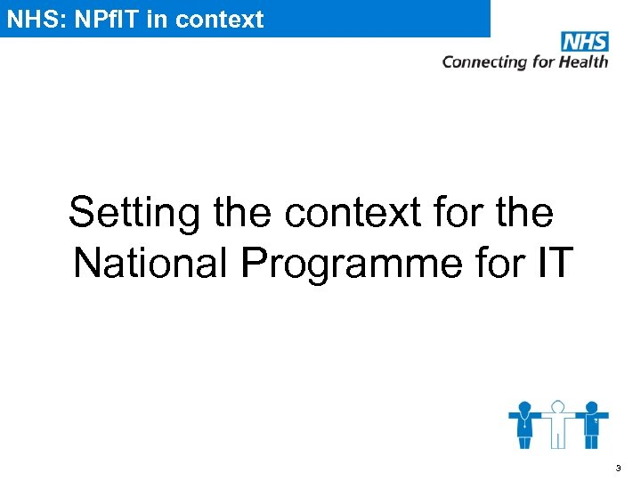 NHS: NPf. IT in context Setting the context for the National Programme for IT