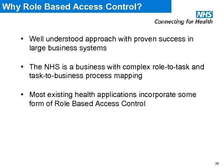 Why Role Based Access Control? • Well understood approach with proven success in large