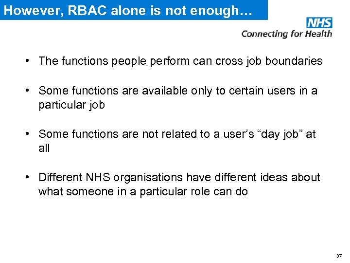 However, RBAC alone is not enough… • The functions people perform can cross job