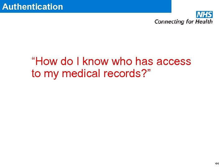 "Authentication ""How do I know who has access to my medical records? "" 44"