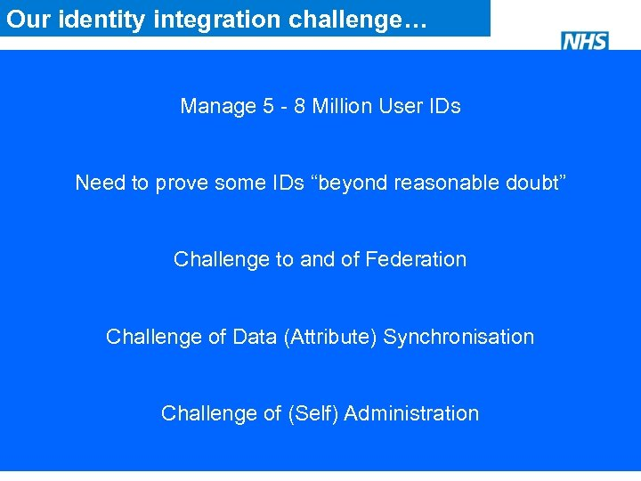 Our identity integration challenge… Manage 5 - 8 Million User IDs • Reduce user