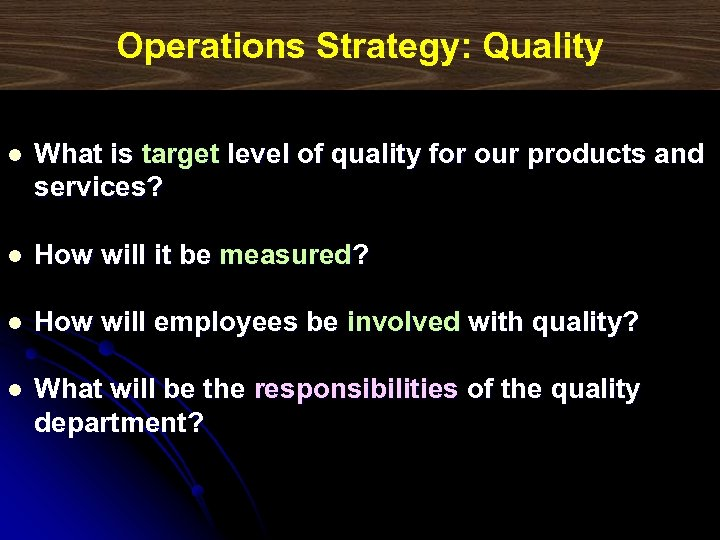 Operations Strategy: Quality l What is target level of quality for our products and