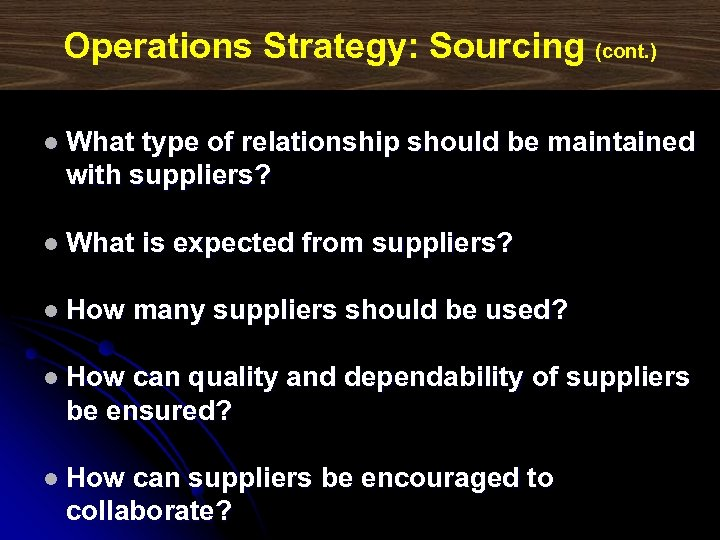 Operations Strategy: Sourcing (cont. ) l What type of relationship should be maintained with