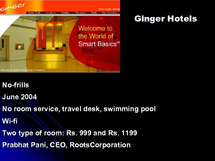 Ginger Hotels No-frills June 2004 No room service, travel desk, swimming pool Wi-fi Two
