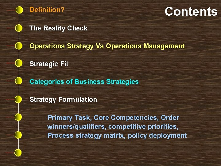 Definition? Contents The Reality Check Operations Strategy Vs Operations Management Strategic Fit Categories of