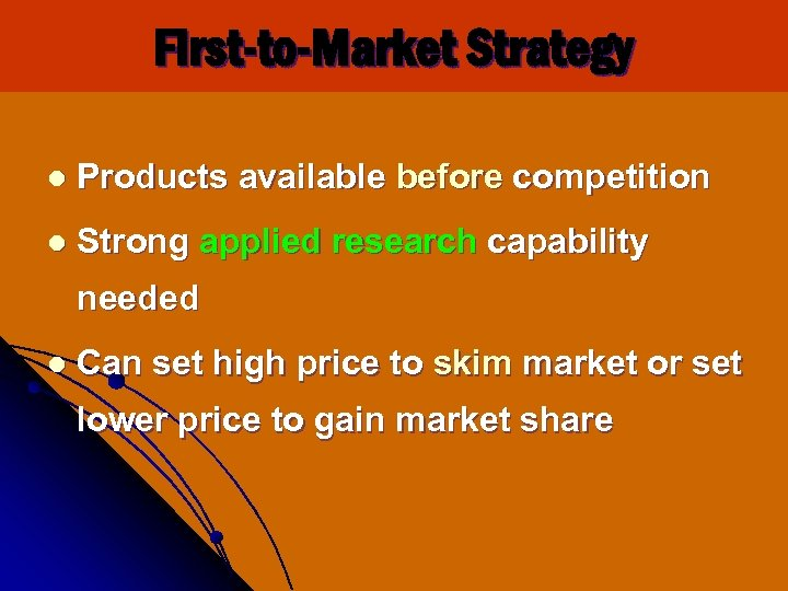 First-to-Market Strategy l Products available before competition l Strong applied research capability needed l
