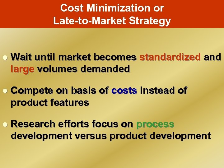 Cost Minimization or Late-to-Market Strategy l Wait until market becomes standardized and large volumes
